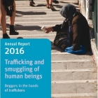 2016 Annual Report trafficking and smuggling of human beings: Beggars in the hands of traffickers